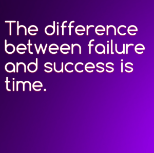 The difference between failure and success is time.